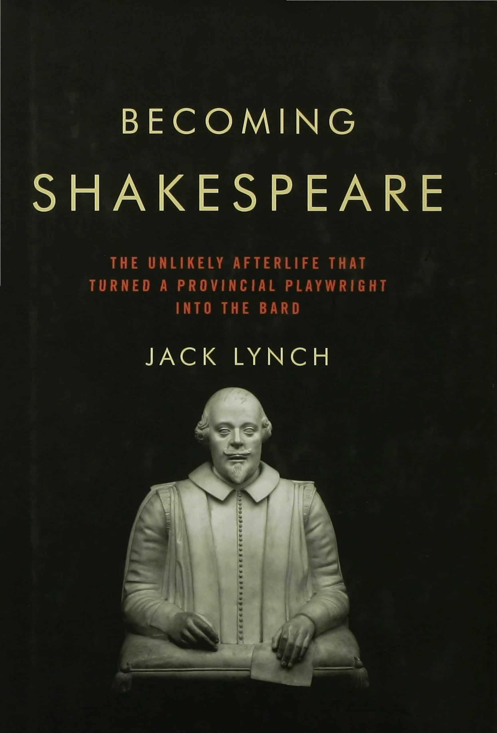Becoming Shakespeare The Unlikely Afterlife That Turned a Provincial Playwright into the Bard - Becoming Shakespeare: The Unlikely Afterlife That Turned a Provincial Playwright into the Bard