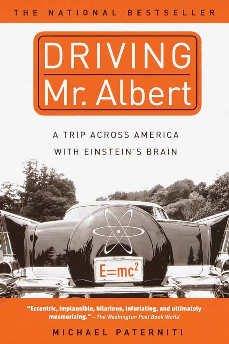 Driving Mr. Albert A Trip Across America with Einstein's Brain - Driving Mr. Albert: A Trip Across America with Einstein's Brain
