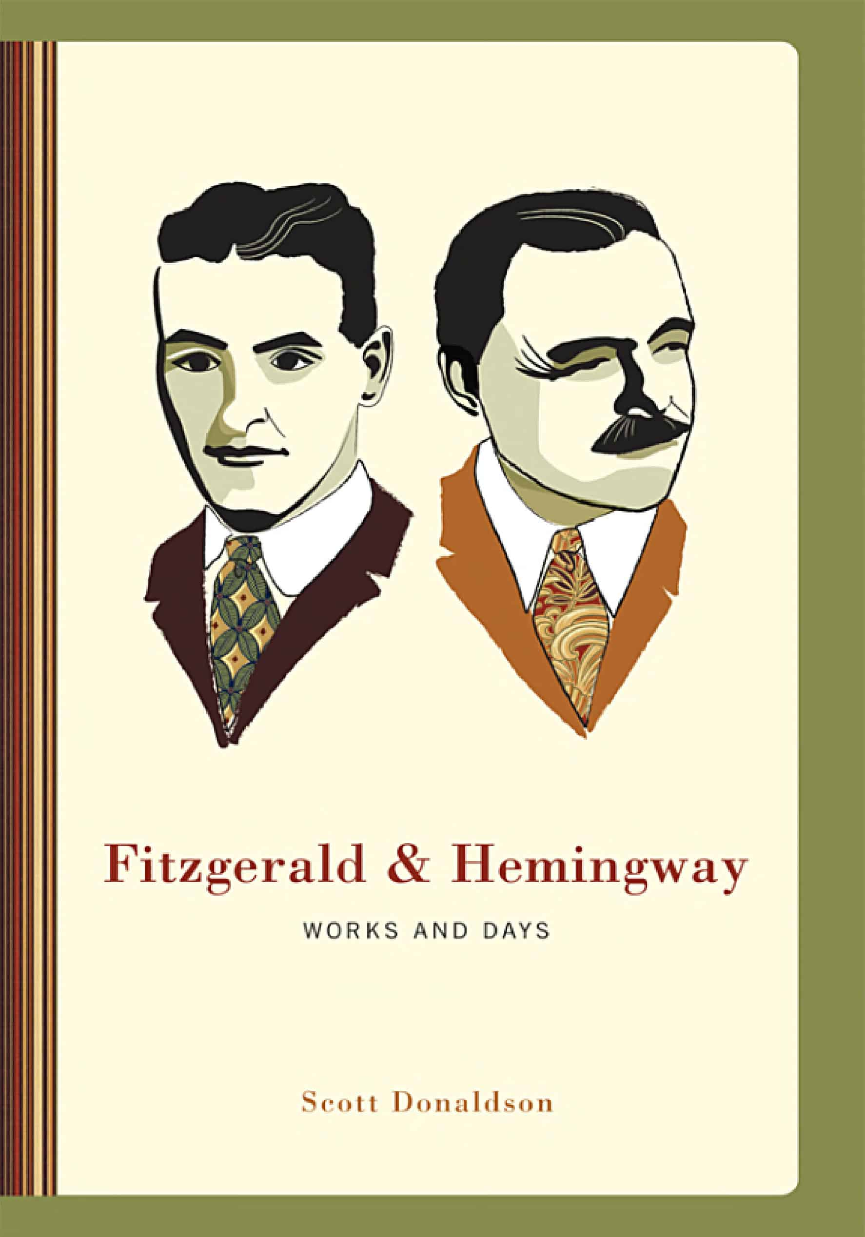 Fitzgerald and Hemingway Works and Days - Fitzgerald and Hemingway: Works and Days