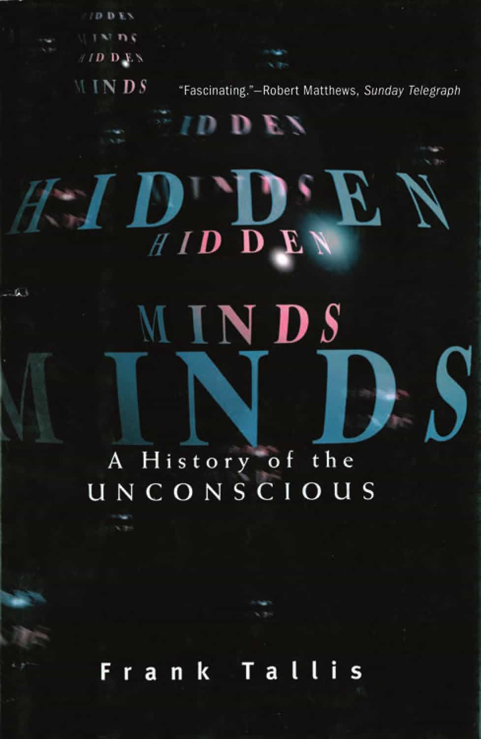 Hidden Minds A History of the Unconscious - Hidden Minds: A History of the Unconscious
