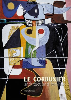 Le Corbusier: Architect and Feminist