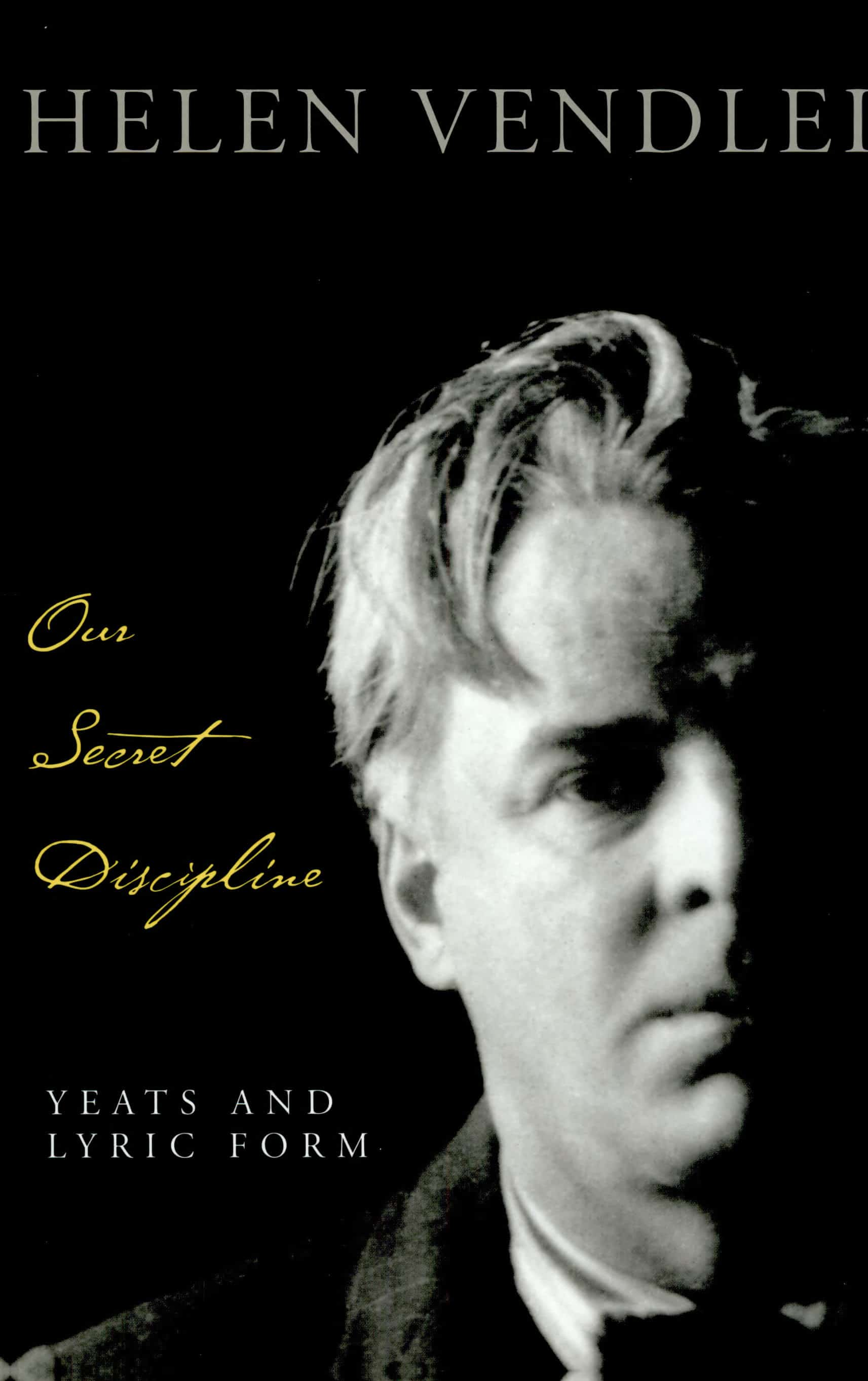 Our Secret Discipline - Our Secret Discipline: Yeats and Lyric Form