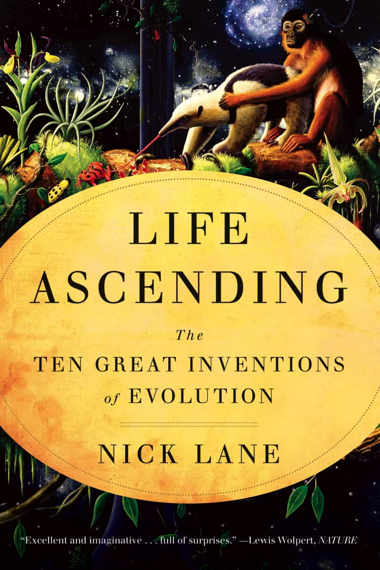 Life Ascending The Ten Great Inventions of Evolution - Life Ascending: The Ten Great Inventions of Evolution