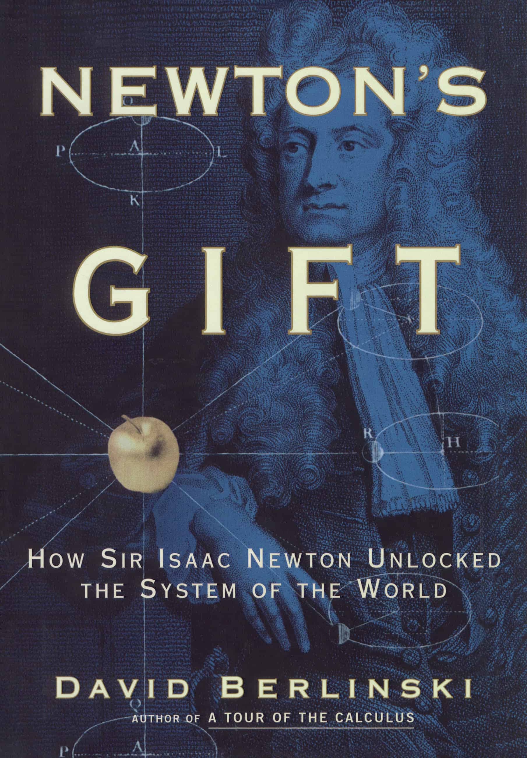 Newtons Gift How Sir Isaac Newton Unlocked the System of the World - Newton's Gift: How Sir Isaac Newton Unlocked the System of the World