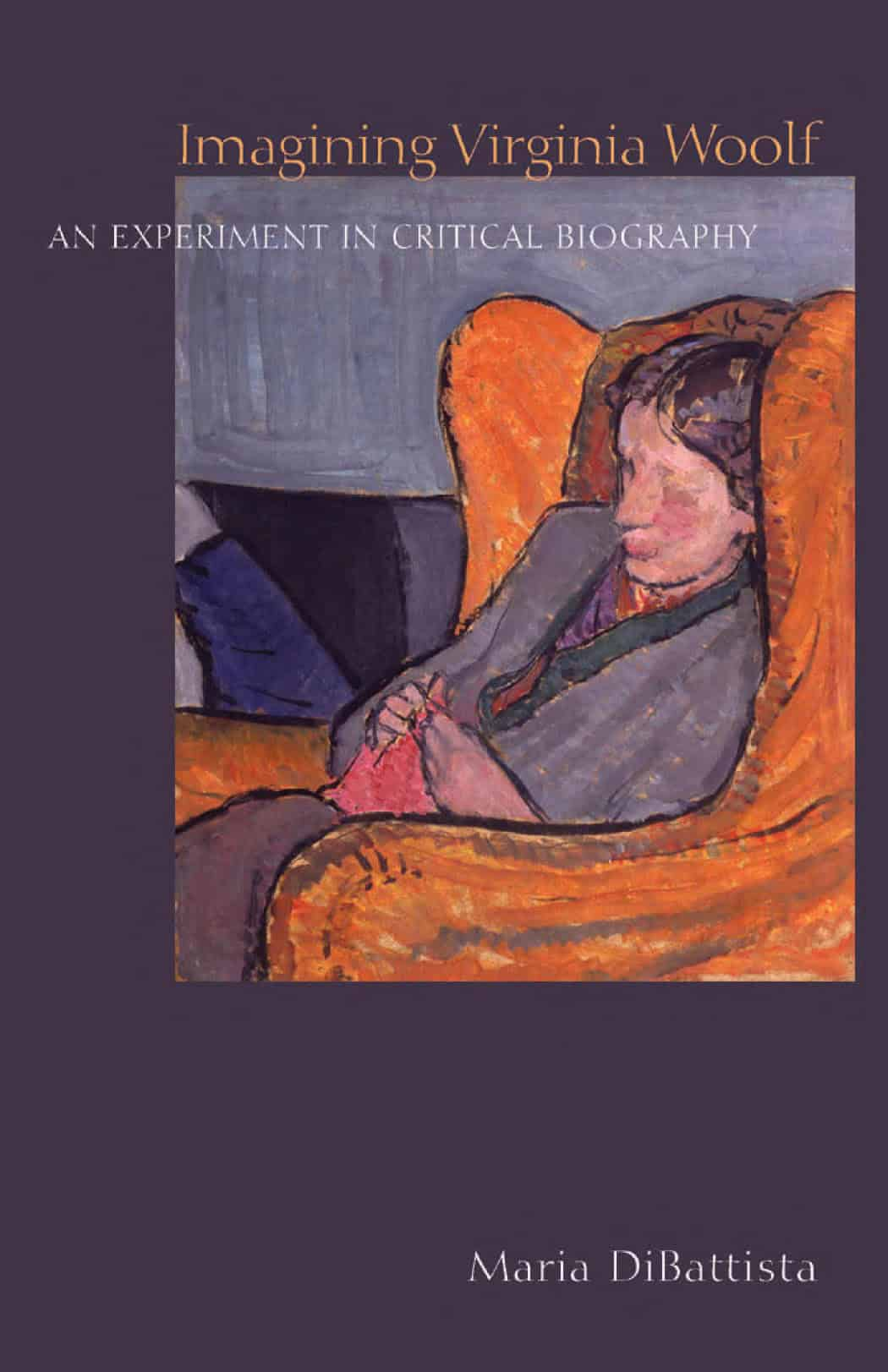 Virginia Woolf - Imagining Virginia Woolf: An Experiment in Critical Biography