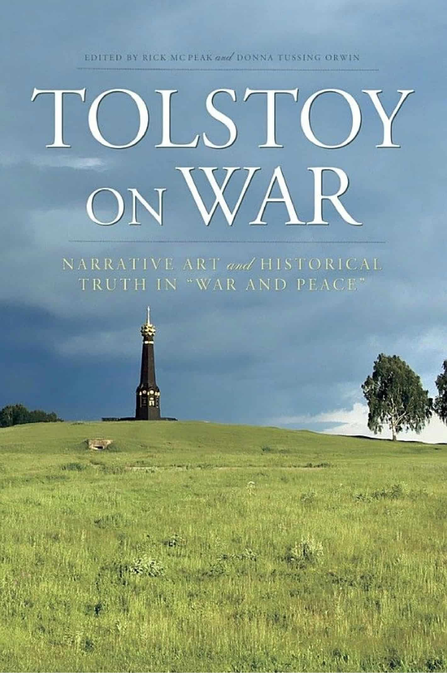 "Tolstoy On War - Tolstoy On War: Narrative Art and Historical Truth In ""War and Peace"""