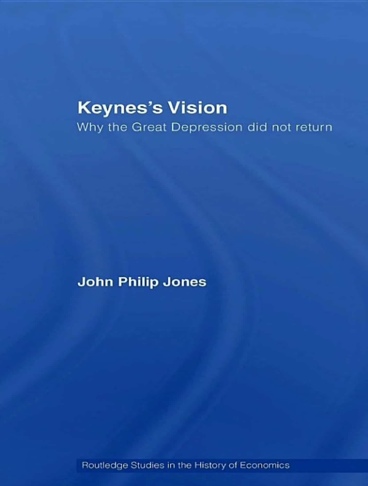 Keynes's Vision - Keynes's Vision: Why the Great Depression Did Not Return