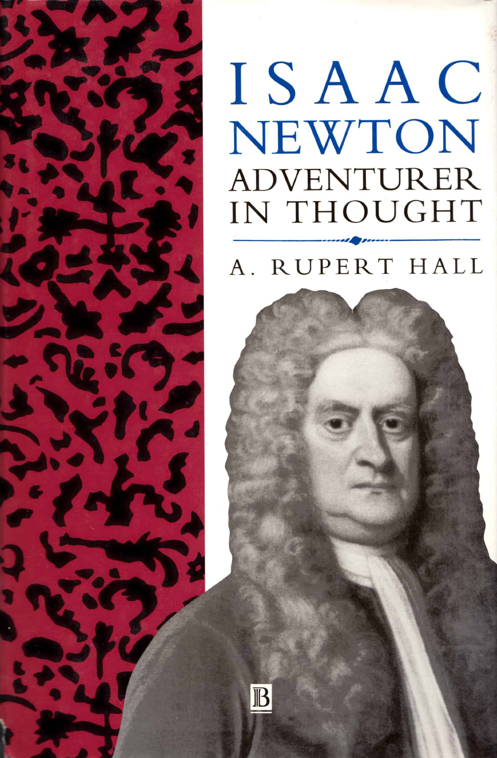 Isaac Newton Adventurer In Thought - Isaac Newton: Adventurer In Thought