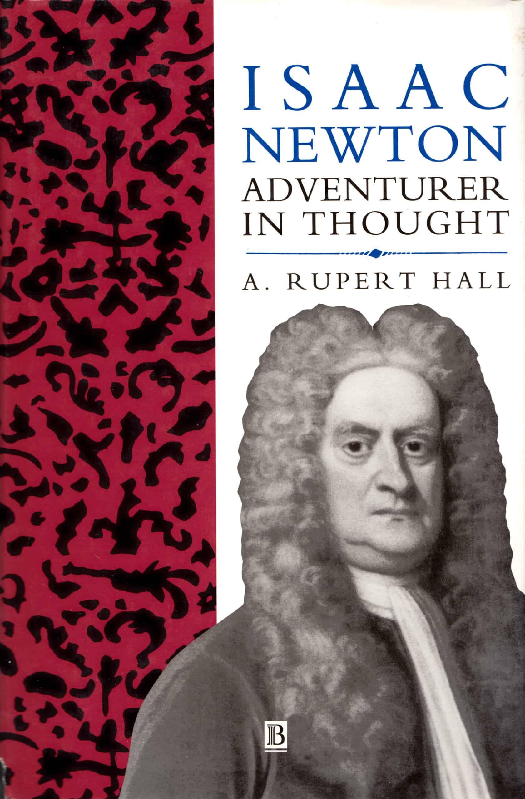 Isaac Newton Adventurer In Thought - Isaac Newton: Adventurer In Thought