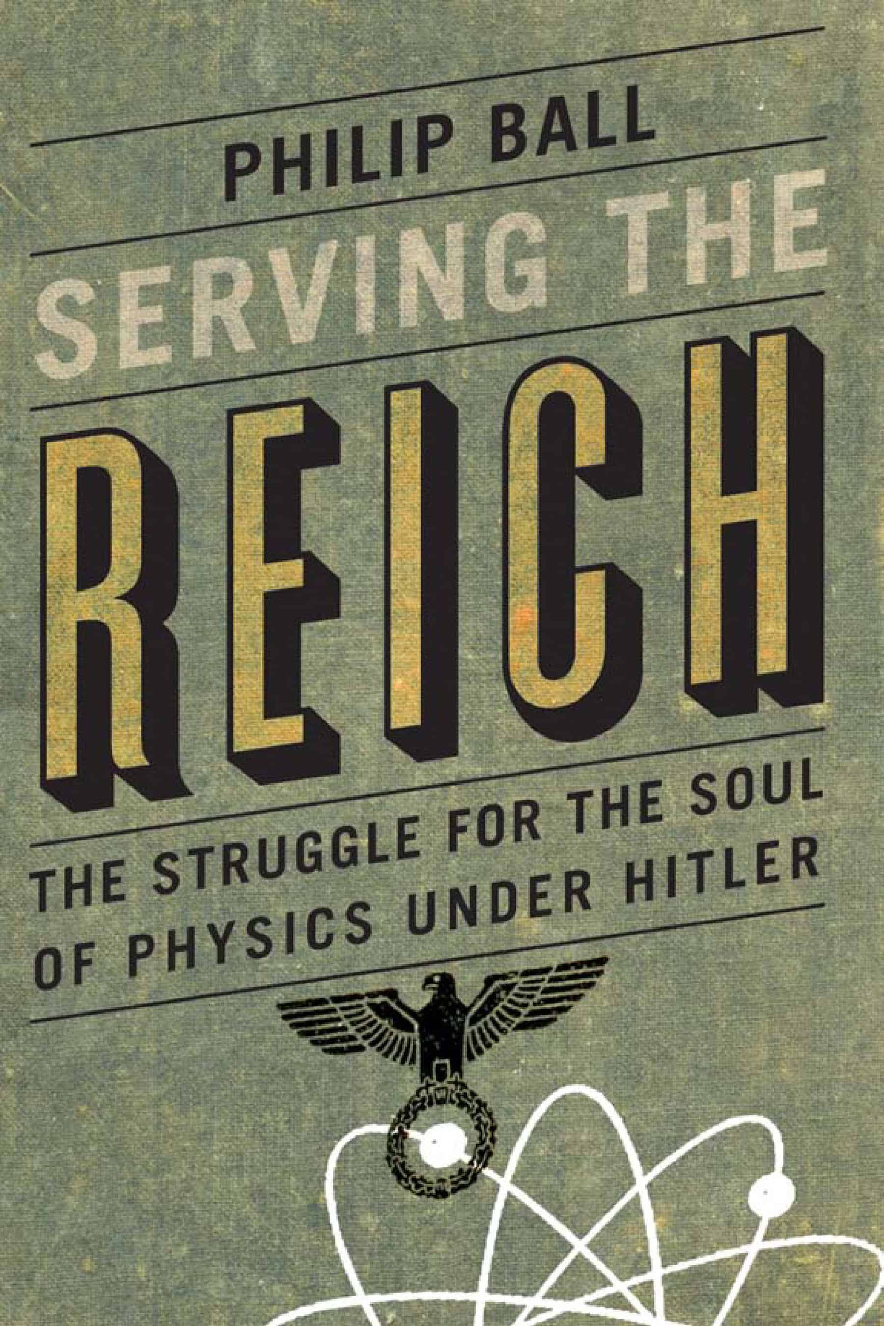 Serving the Reich The Struggle for the Soul of Physics Under Hitler 1 - Serving the Reich: The Struggle for the Soul of Physics Under Hitler