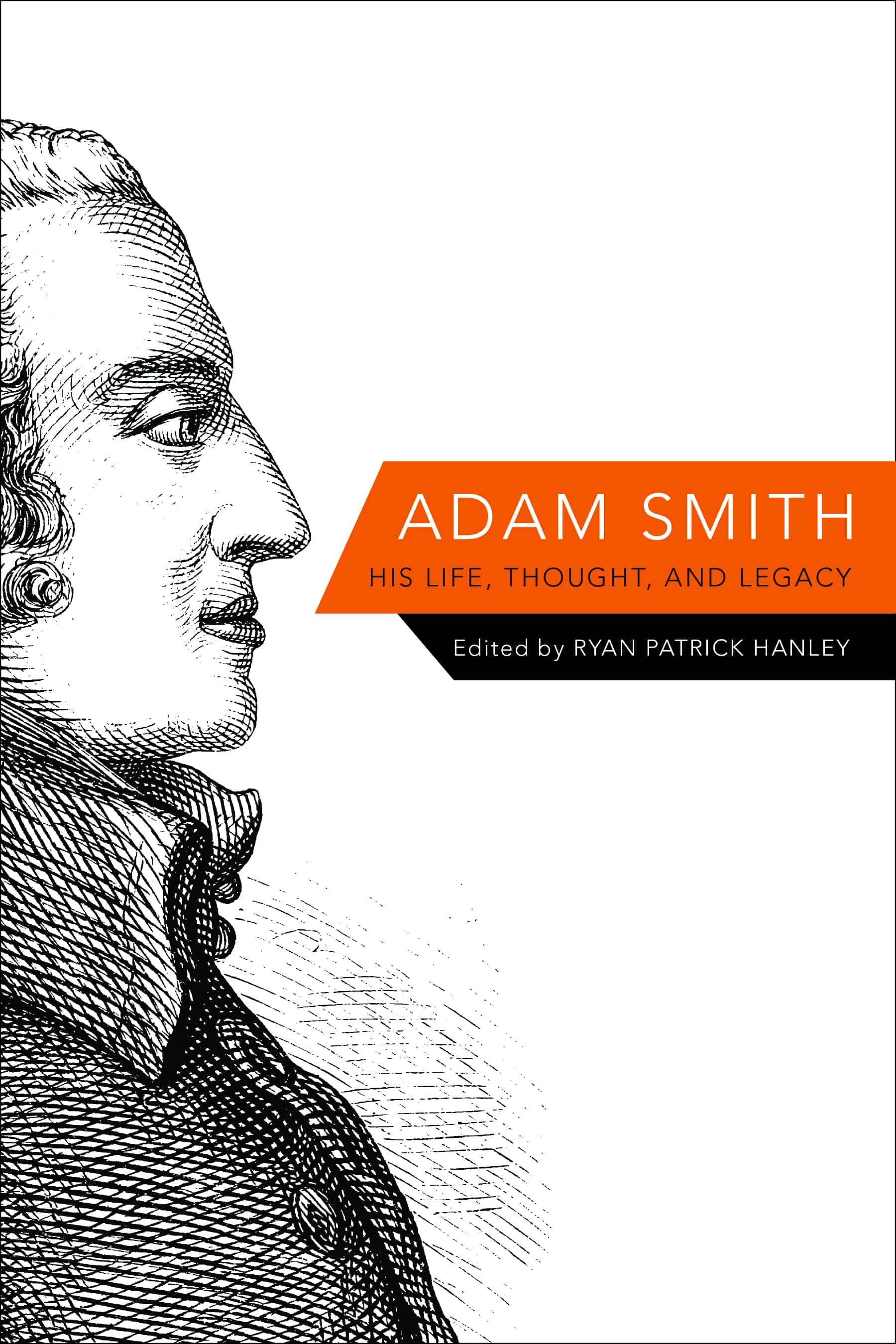 Hanley Adam Smith revised - Adam Smith: His Life, Thought, and Legacy