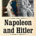 Napoleon and Hitler: A Comparative Biography