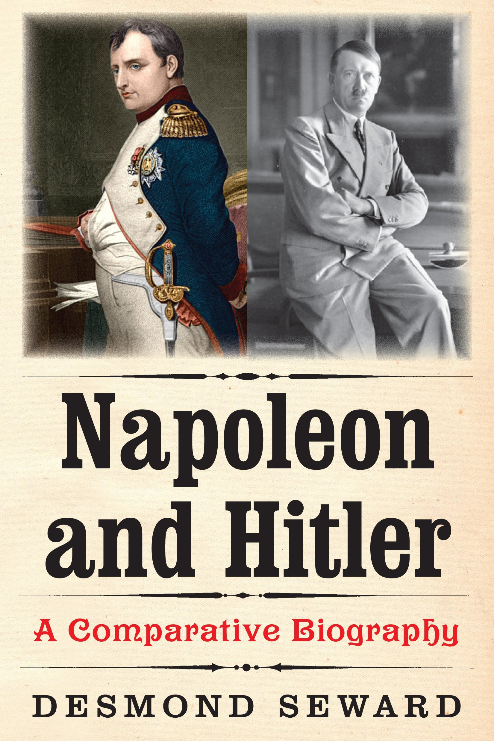 Napoleon and Hitler A Comparative Biography - Napoleon and Hitler: A Comparative Biography