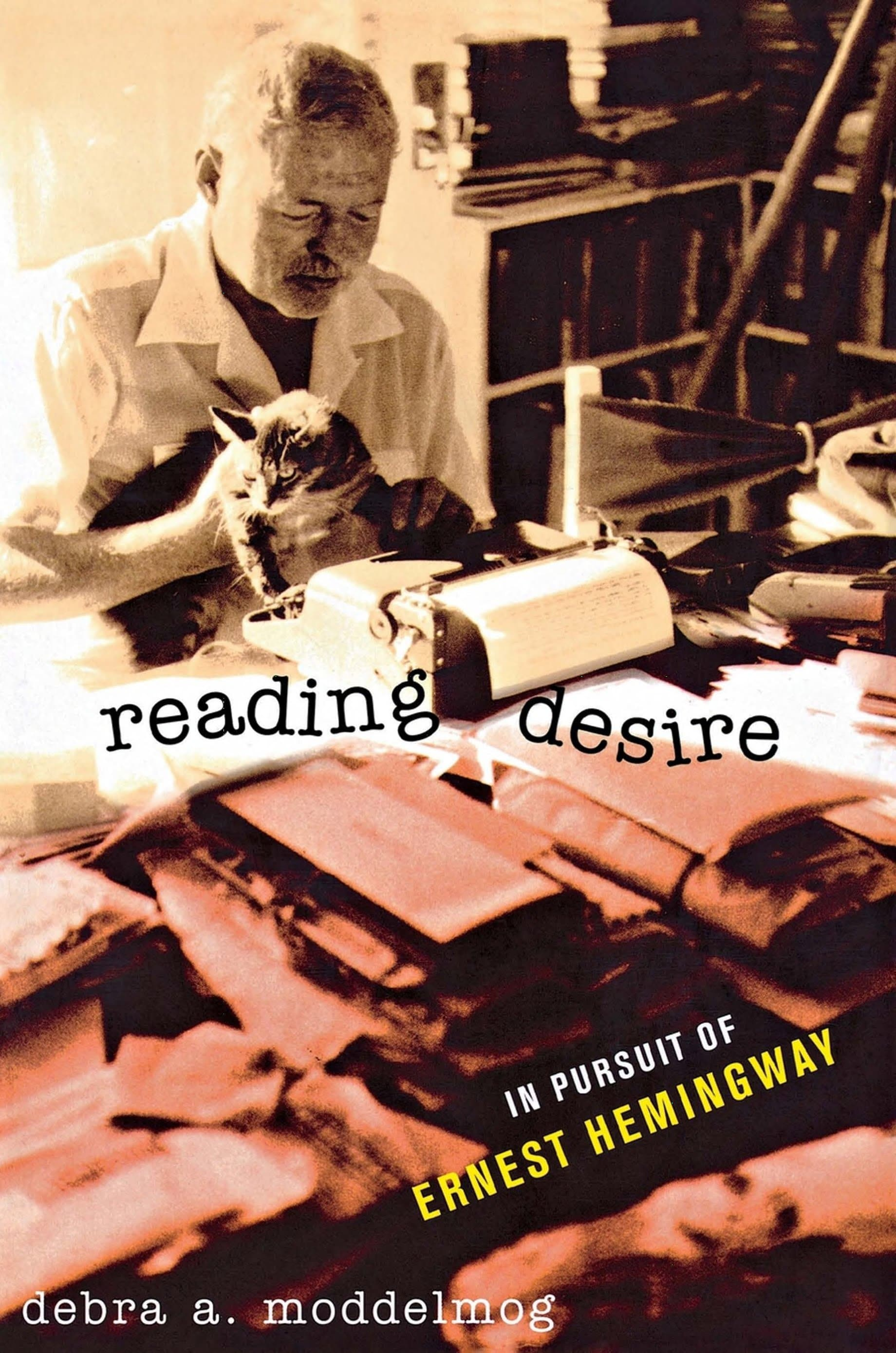 Reading Desire - Reading Desire: In Pursuit of Ernest Hemingway